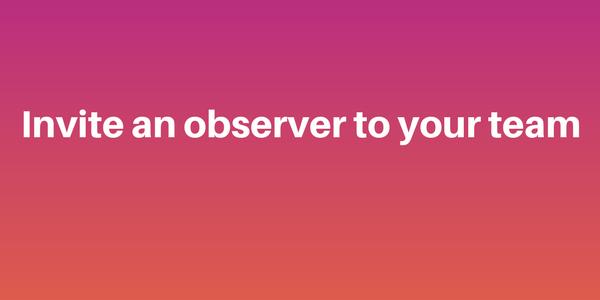 Invite an observer